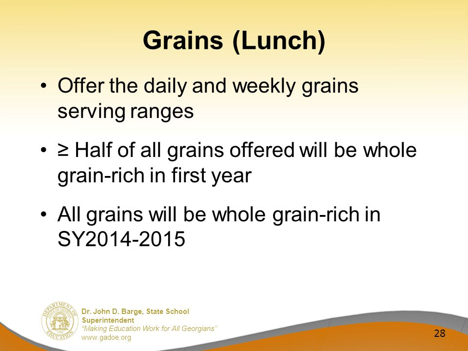 Dr. John D. Barge, State School Superintendent Making Education Work for All Georgians www.gadoe.org Grains (Lunch) Offer the daily and weekly grains