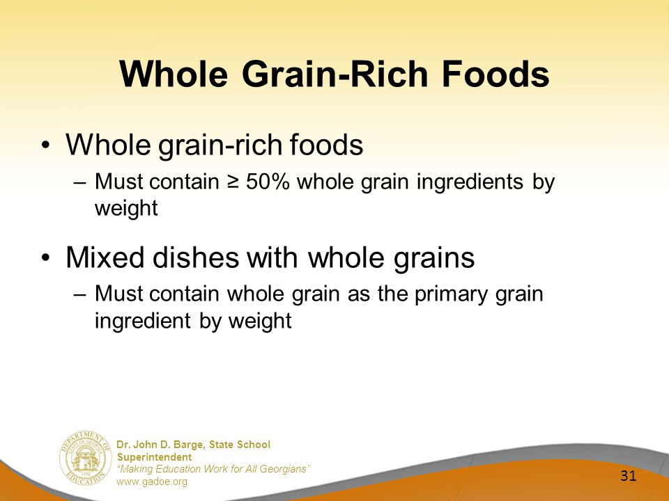 Dr. John D. Barge, State School Superintendent Making Education Work for All Georgians www.gadoe.org Whole Grain-Rich Foods Whole grain-rich foods –Mu