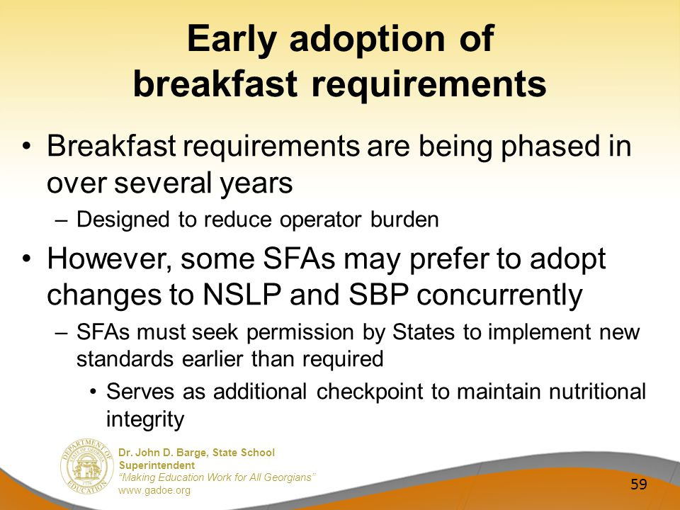 Dr. John D. Barge, State School Superintendent Making Education Work for All Georgians www.gadoe.org Early adoption of breakfast requirements Breakfas