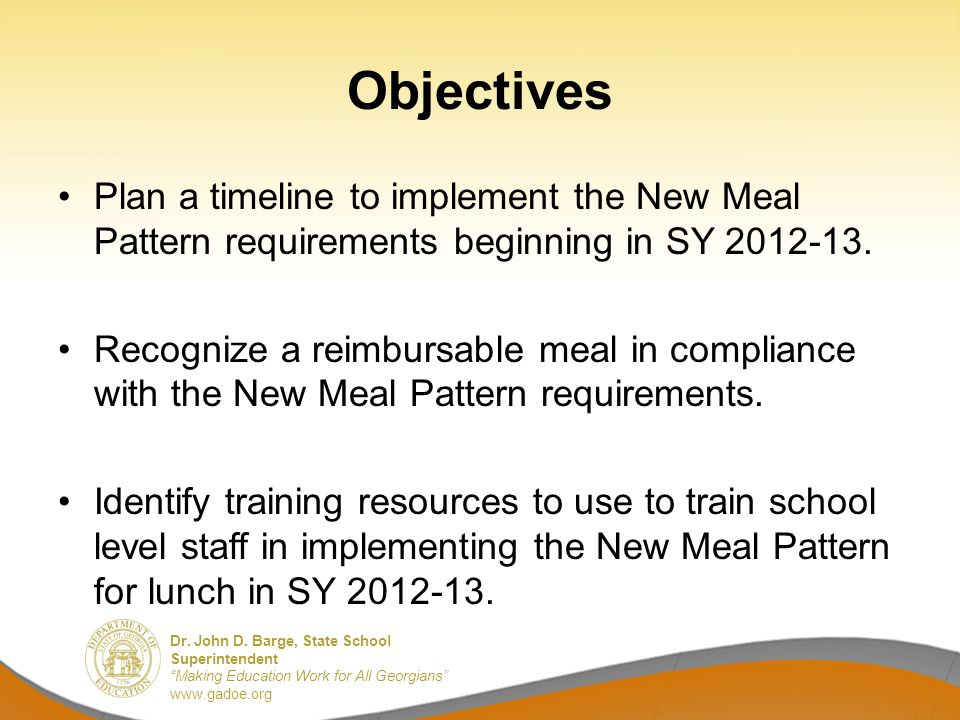 Dr. John D. Barge, State School Superintendent Making Education Work for All Georgians www.gadoe.org Plan a timeline to implement the New Meal Pattern