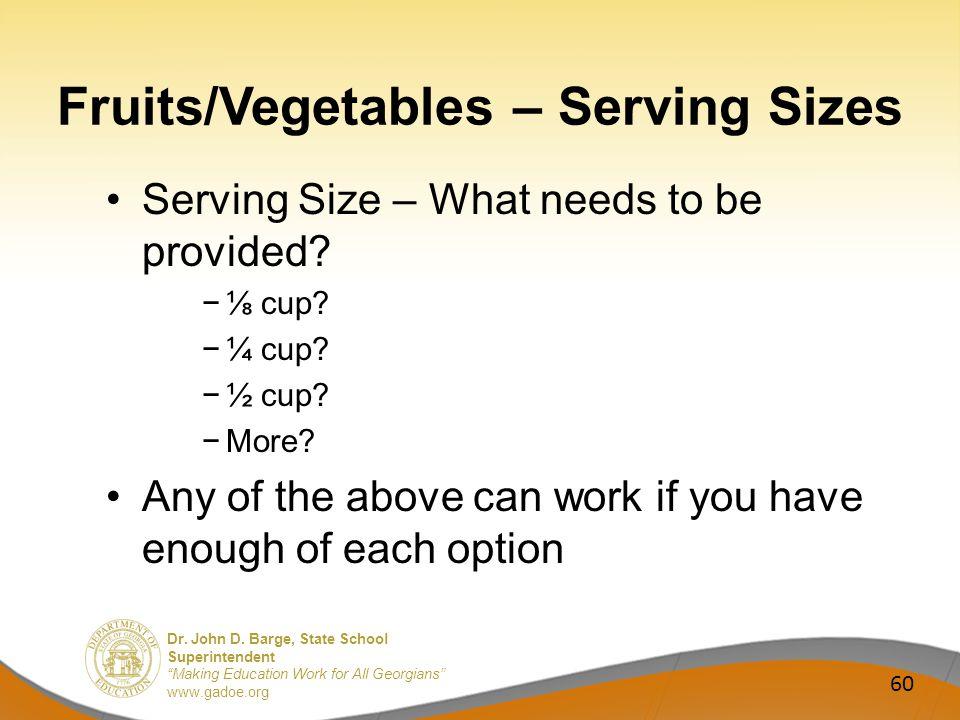 Dr. John D. Barge, State School Superintendent Making Education Work for All Georgians www.gadoe.org Fruits/Vegetables – Serving Sizes Serving Size –