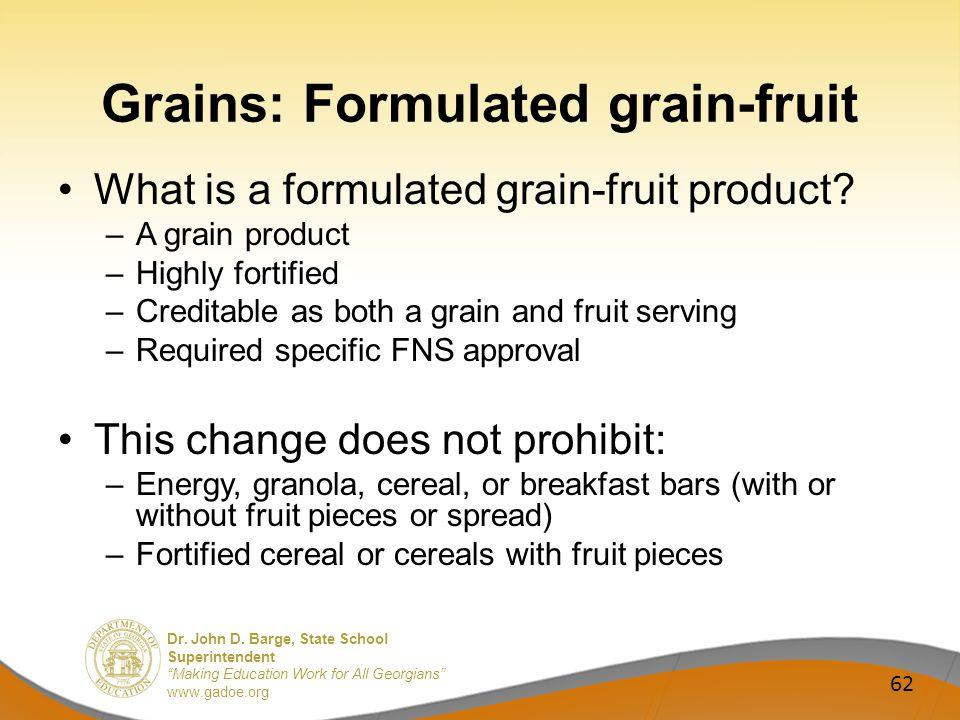Dr. John D. Barge, State School Superintendent Making Education Work for All Georgians www.gadoe.org Grains: Formulated grain-fruit What is a formulat