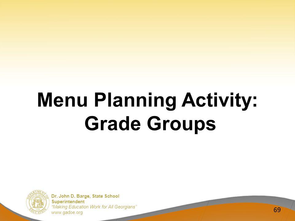 Dr. John D. Barge, State School Superintendent Making Education Work for All Georgians www.gadoe.org Menu Planning Activity: Grade Groups 69