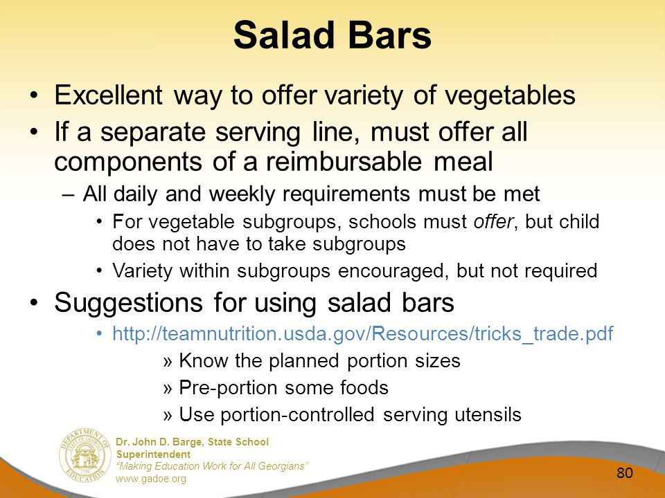 Dr. John D. Barge, State School Superintendent Making Education Work for All Georgians www.gadoe.org Salad Bars Excellent way to offer variety of vege