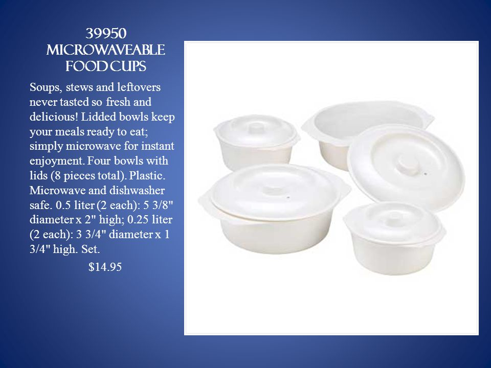 39950 MICROWAVEABLE FOOD CUPS Soups, stews and leftovers never tasted so fresh and delicious.