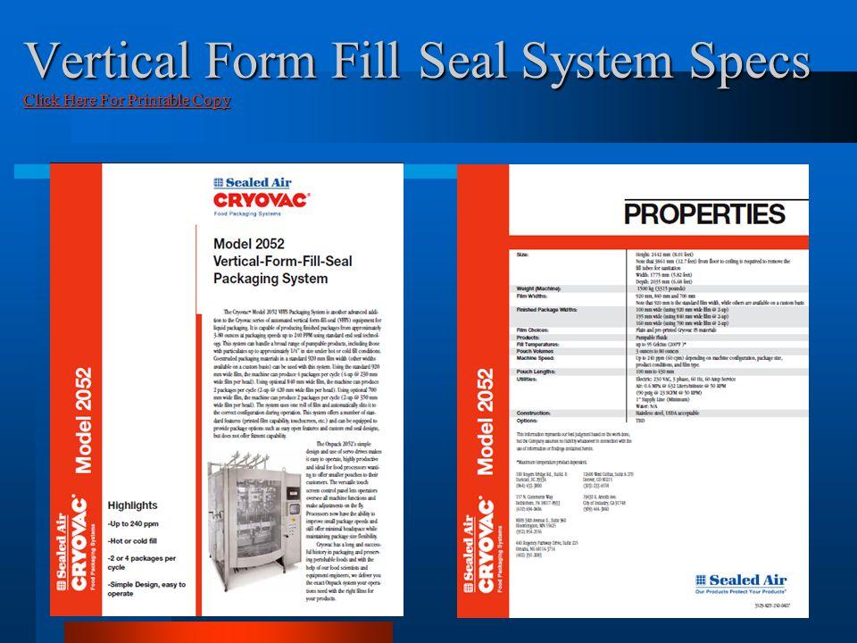 Vertical Form Fill Seal System Specs Click Here For Printable Copy Click Here For Printable Copy Click Here For Printable Copy