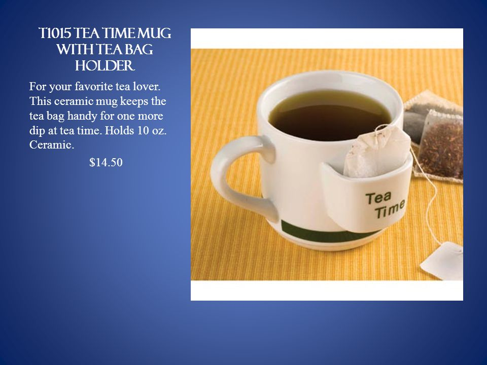 T1015 TEA TIME MUG WITH TEA BAG HOLDER For your favorite tea lover.