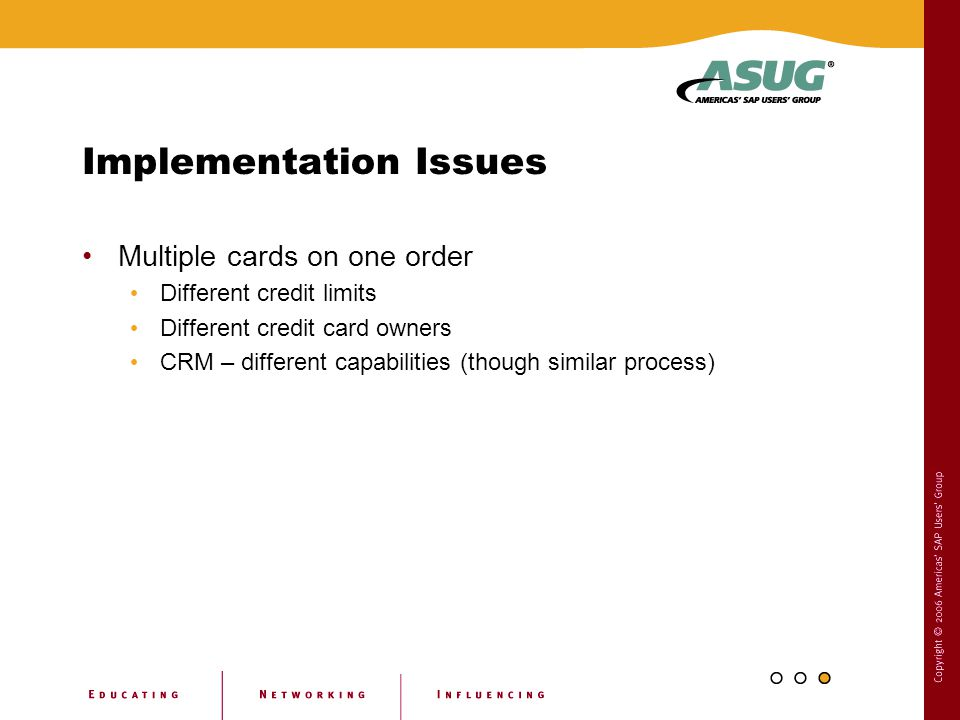 Implementation Issues Multiple cards on one order Different credit limits Different credit card owners CRM – different capabilities (though similar pr