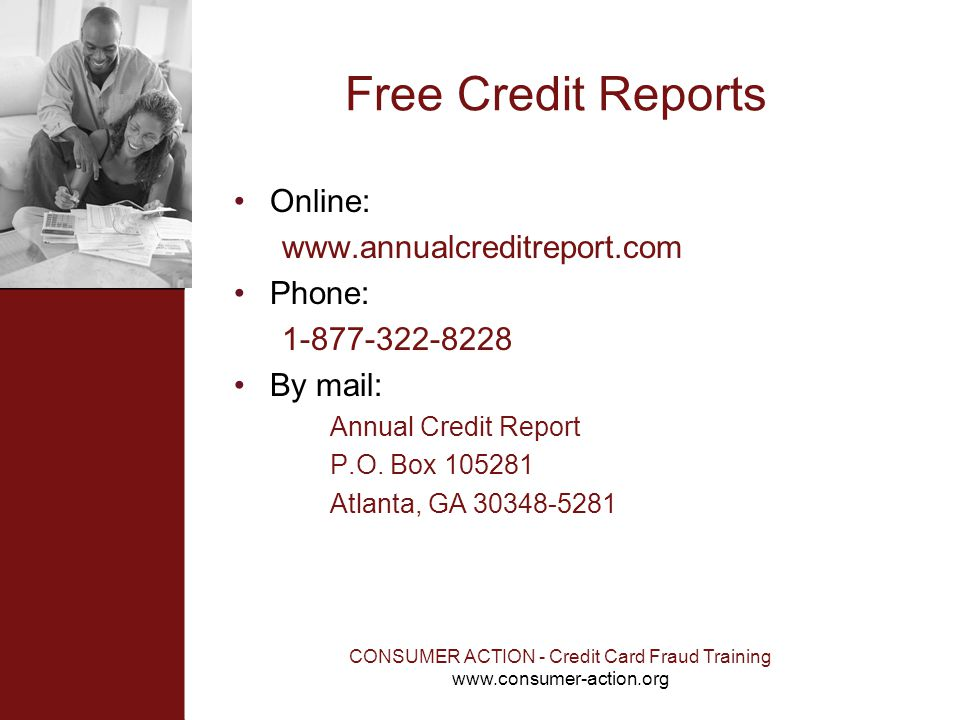 CONSUMER ACTION - Credit Card Fraud Training www.consumer-action.org Free Credit Reports Online: www.annualcreditreport.com Phone: 1-877-322-8228 By m