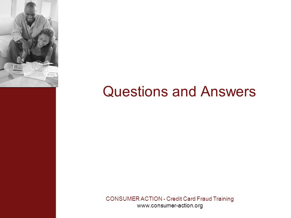 CONSUMER ACTION - Credit Card Fraud Training www.consumer-action.org Questions and Answers