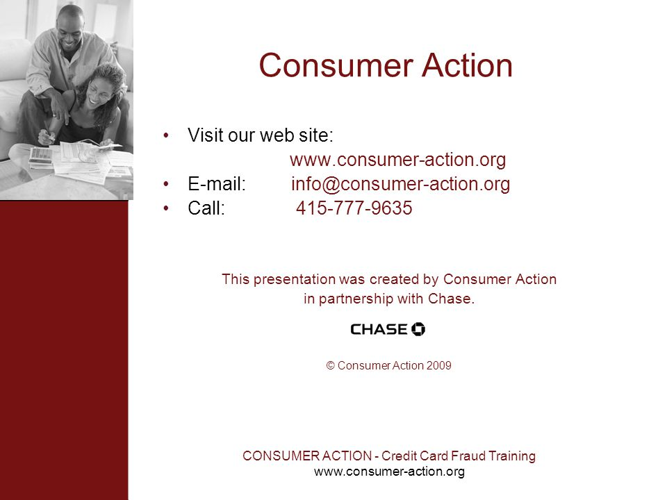 CONSUMER ACTION - Credit Card Fraud Training www.consumer-action.org Consumer Action Visit our web site: www.consumer-action.org E-mail: info@consumer
