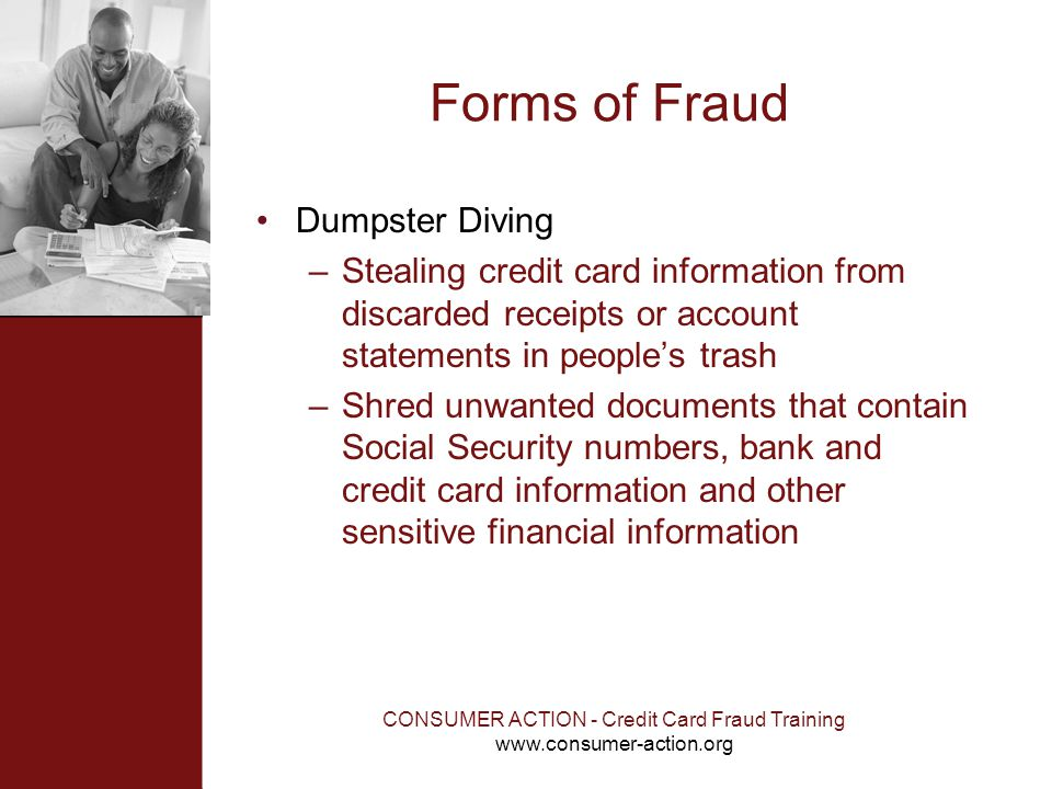 CONSUMER ACTION - Credit Card Fraud Training www.consumer-action.org Forms of Fraud Dumpster Diving –Stealing credit card information from discarded r