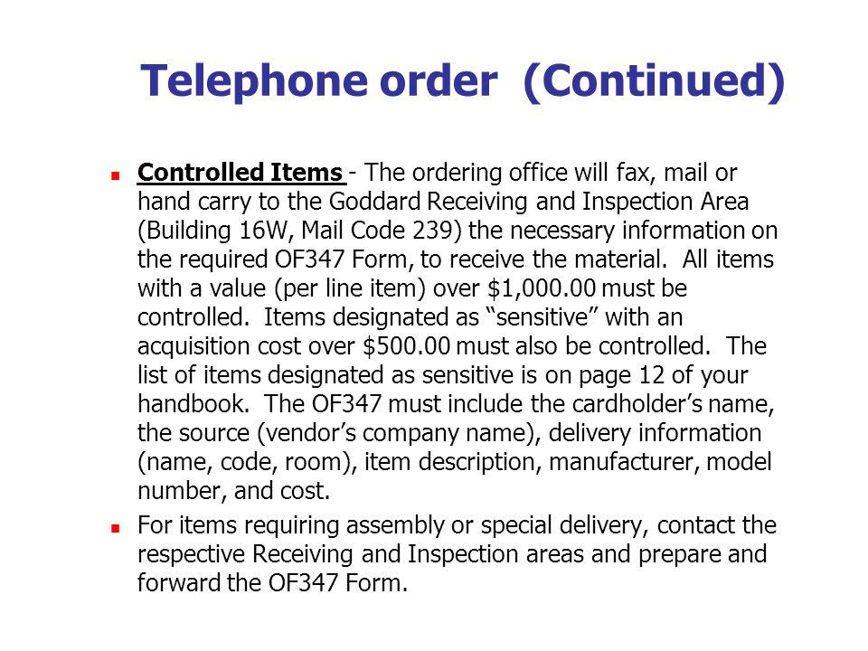 Telephone order (Continued) Controlled Items - The ordering office will fax, mail or hand carry to the Goddard Receiving and Inspection Area (Building