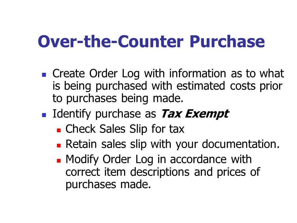 Over-the-Counter Purchase Create Order Log with information as to what is being purchased with estimated costs prior to purchases being made. Identify
