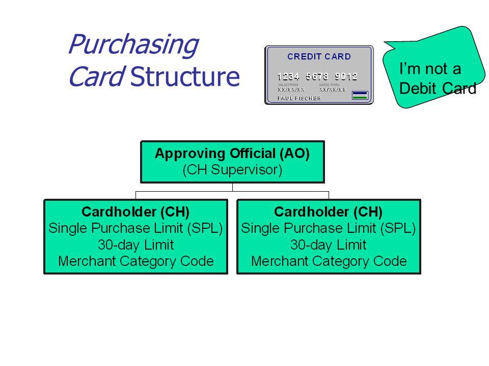 Purchasing Card Structure Im not a Debit Card
