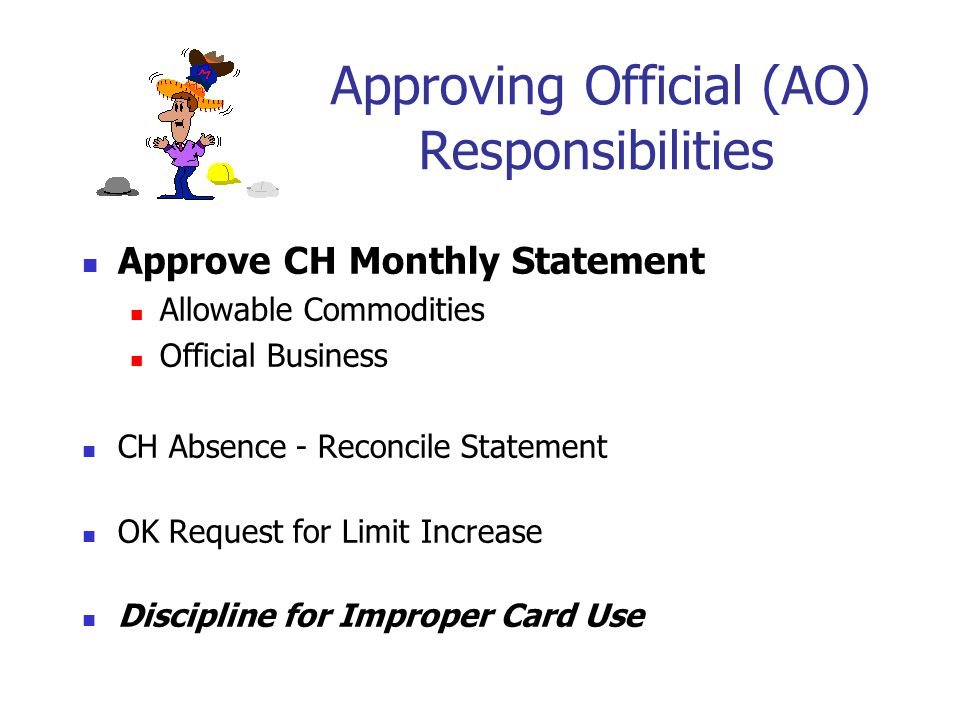 Approving Official (AO) Responsibilities Approve CH Monthly Statement Allowable Commodities Official Business CH Absence - Reconcile Statement OK Requ