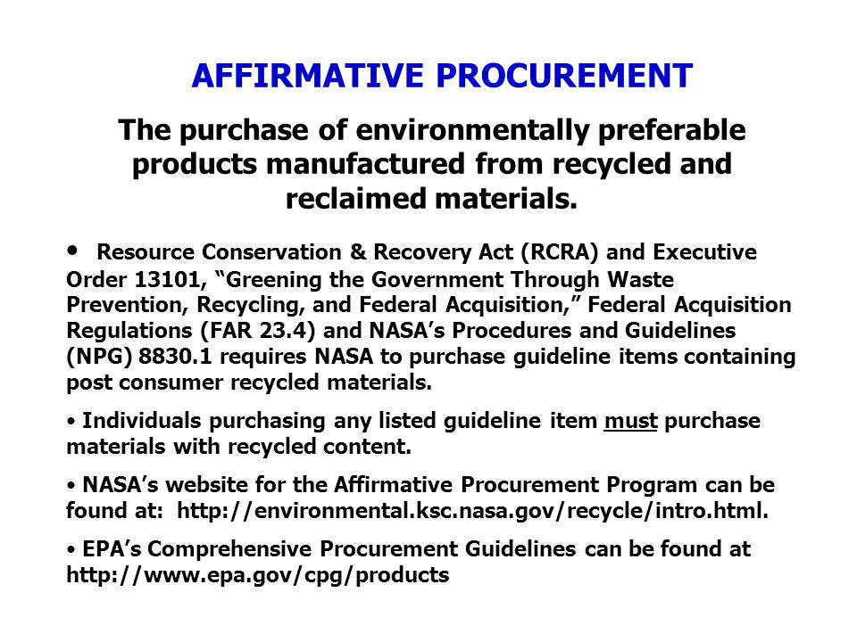 AFFIRMATIVE PROCUREMENT The purchase of environmentally preferable products manufactured from recycled and reclaimed materials. Resource Conservation