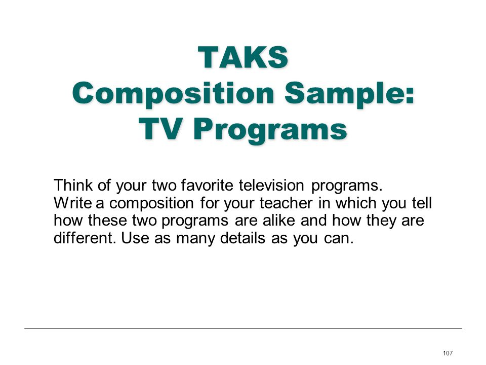107 TAKS Composition Sample: TV Programs Think of your two favorite television programs. Write a composition for your teacher in which you tell how th