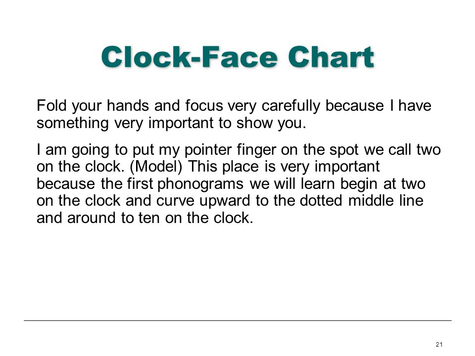 21 Clock-Face Chart Fold your hands and focus very carefully because I have something very important to show you. I am going to put my pointer finger