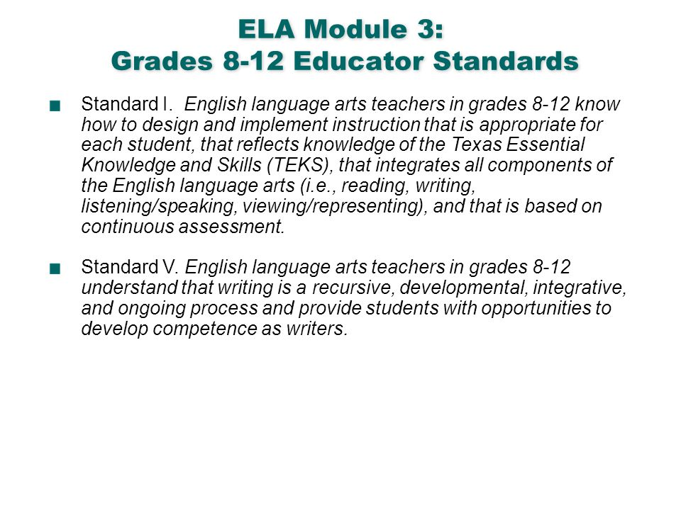 English Language Arts & Reading 4 ELA Module 3: Grades 8-12 Educator Standards Standard I. English language arts teachers in grades 8-12 know how to d