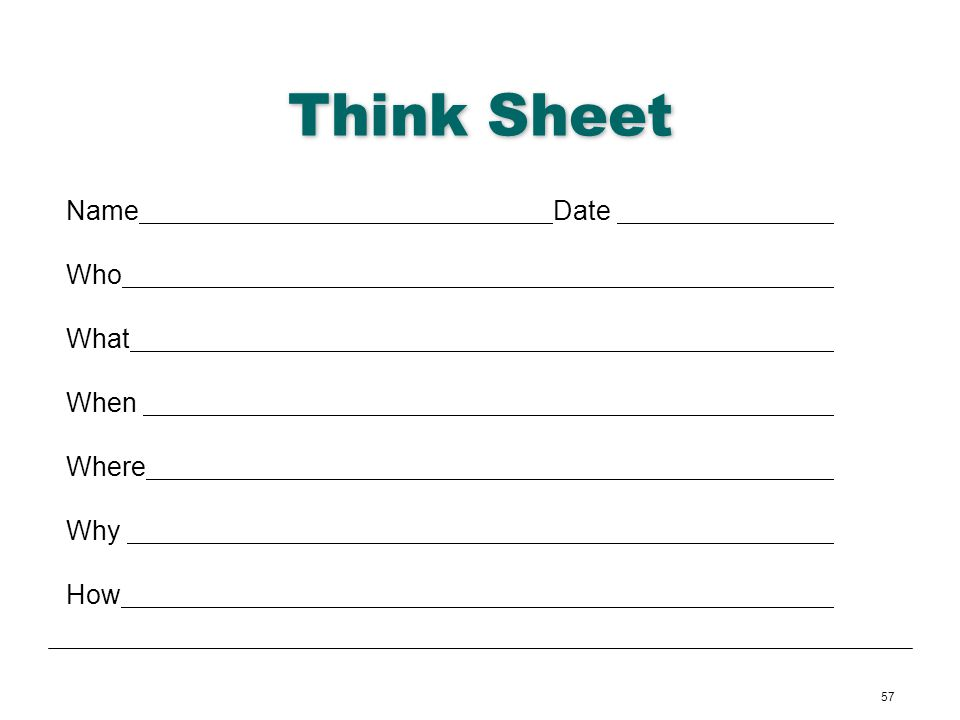 57 Think Sheet Name Date Who What When Where Why How