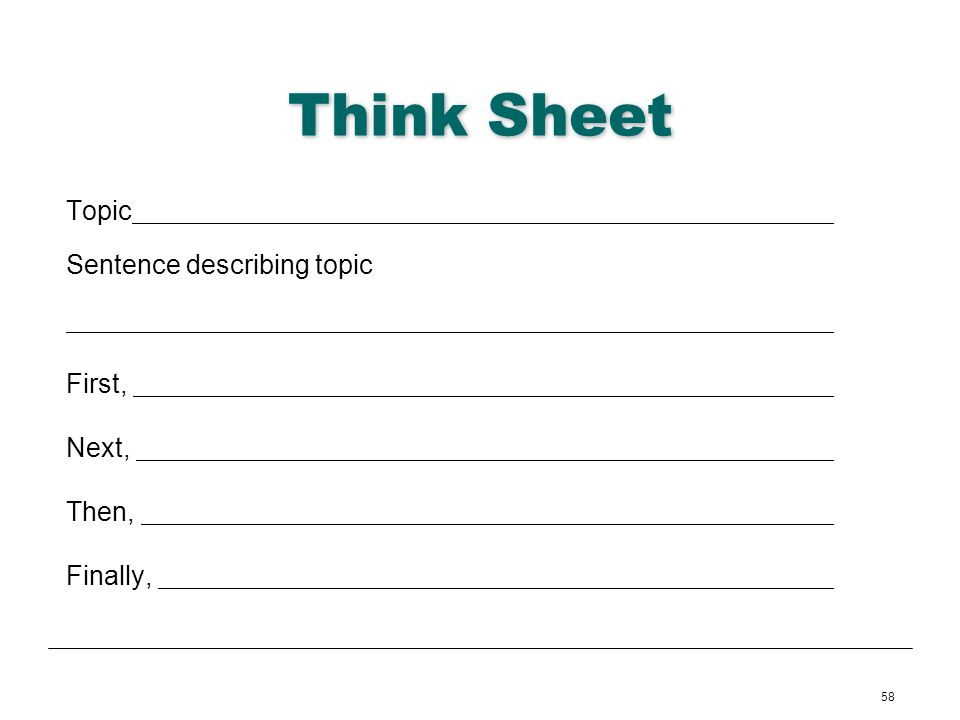 58 Think Sheet Topic Sentence describing topic First, Next, Then, Finally,