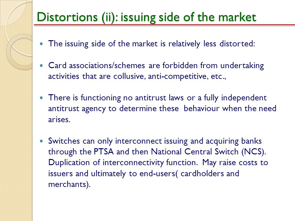 Distortions (ii): issuing side of the market The issuing side of the market is relatively less distorted: Card associations/schemes are forbidden from