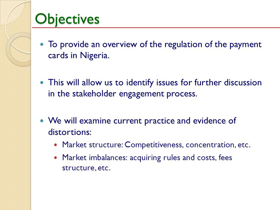 Objectives To provide an overview of the regulation of the payment cards in Nigeria. This will allow us to identify issues for further discussion in t