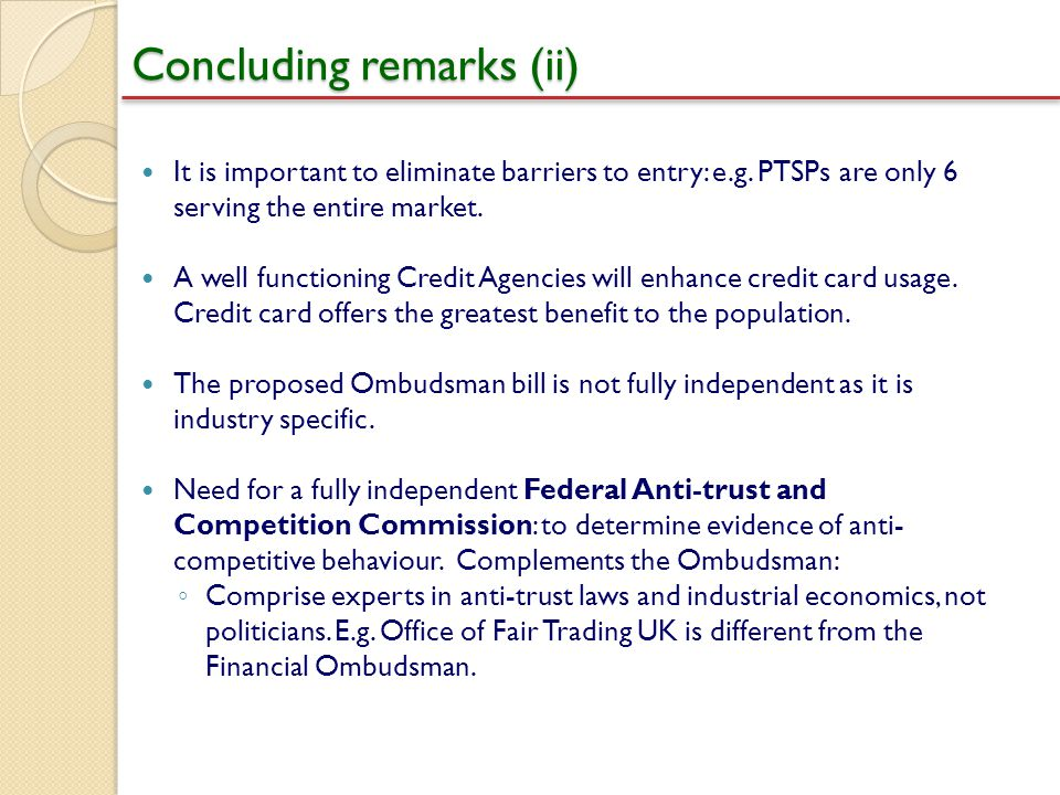 Concluding remarks (ii) It is important to eliminate barriers to entry: e.g. PTSPs are only 6 serving the entire market. A well functioning Credit Age
