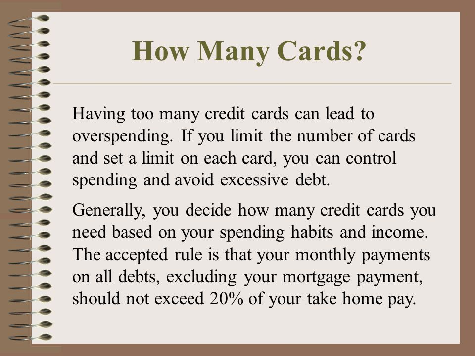 How Many Cards. Having too many credit cards can lead to overspending.