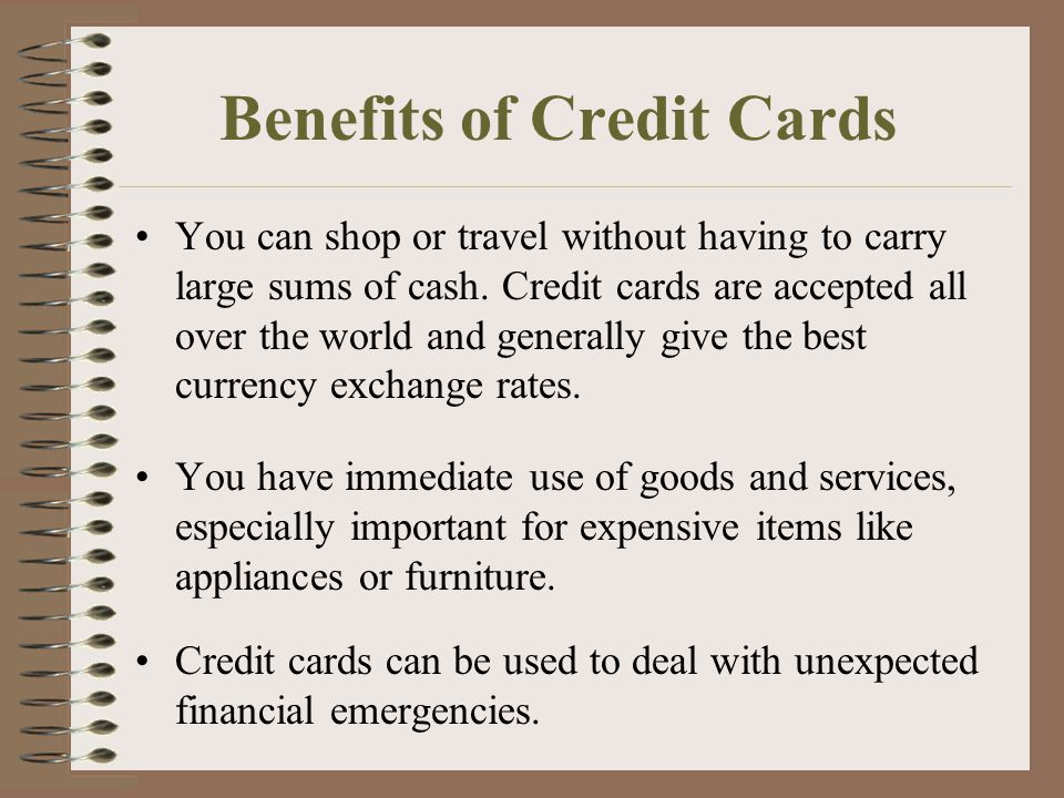 Benefits of Credit Cards You can shop or travel without having to carry large sums of cash.