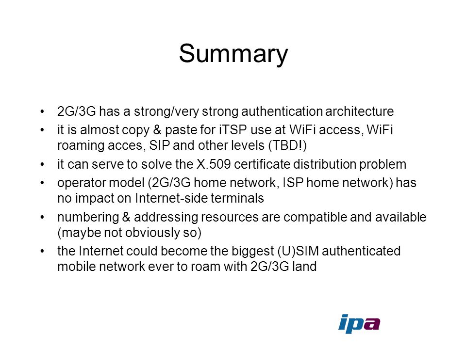 Summary 2G/3G has a strong/very strong authentication architecture it is almost copy & paste for iTSP use at WiFi access, WiFi roaming acces, SIP and