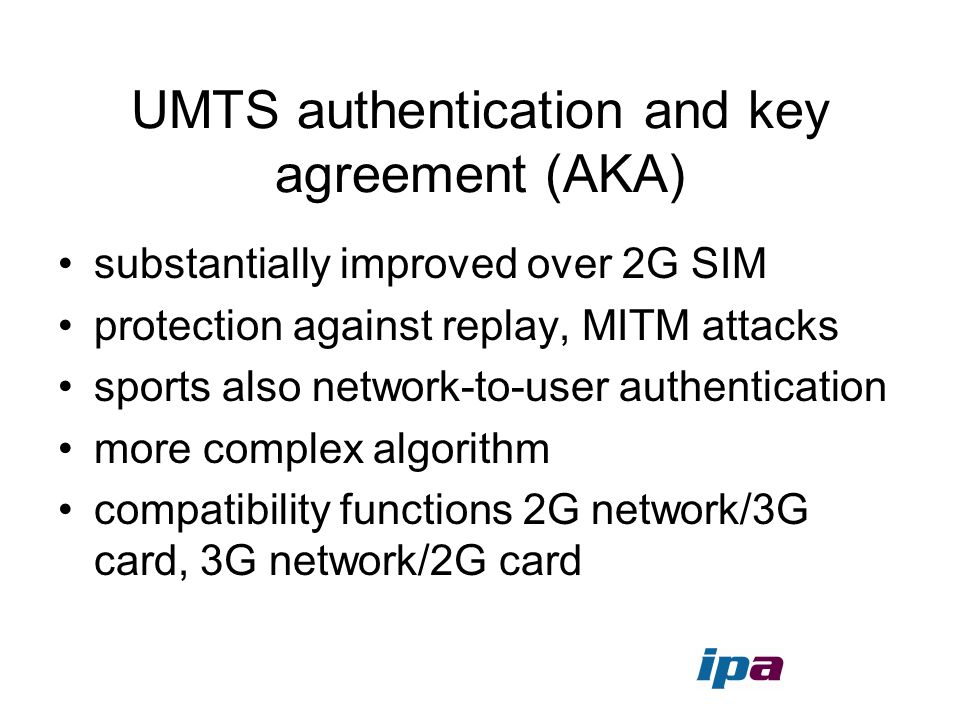UMTS authentication and key agreement (AKA) substantially improved over 2G SIM protection against replay, MITM attacks sports also network-to-user aut