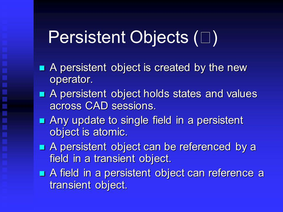 Persistent Objects ( ) A persistent object is created by the new operator. A persistent object is created by the new operator. A persistent object hol