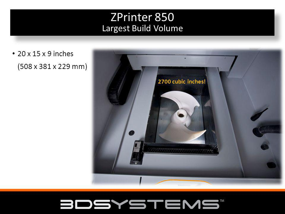20 x 15 x 9 inches (508 x 381 x 229 mm) Largest Build Volume ZPrinter 850 Largest Build Volume 2700 cubic inches!