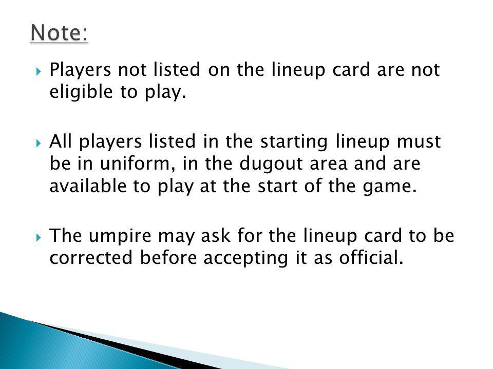 Players not listed on the lineup card are not eligible to play.