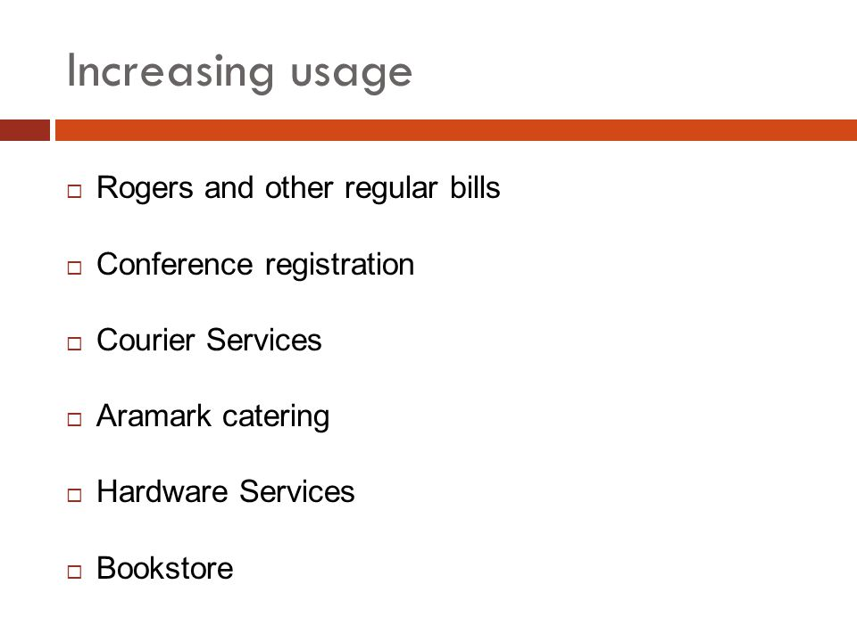 Increasing usage Rogers and other regular bills Conference registration Courier Services Aramark catering Hardware Services Bookstore