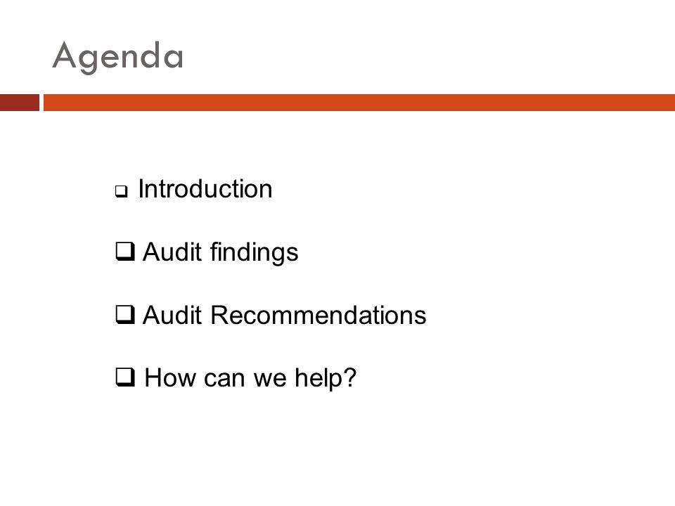 Agenda Introduction Audit findings Audit Recommendations How can we help