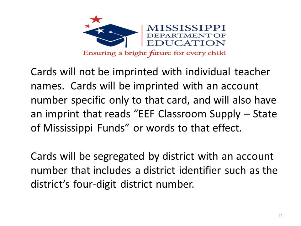 11 Cards will not be imprinted with individual teacher names. Cards will be imprinted with an account number specific only to that card, and will also