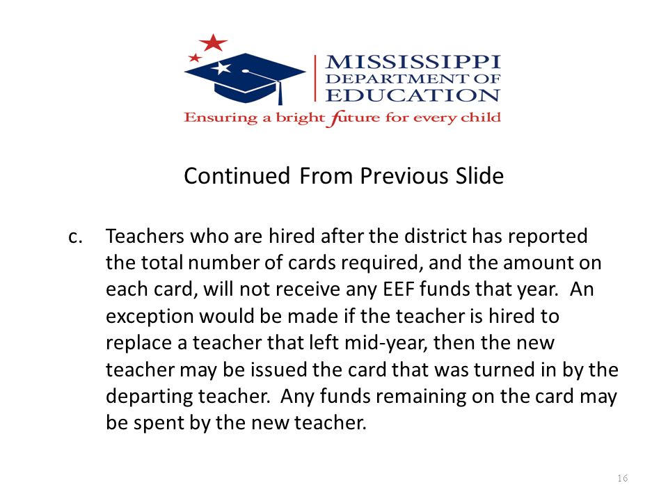 16 Continued From Previous Slide c.Teachers who are hired after the district has reported the total number of cards required, and the amount on each c