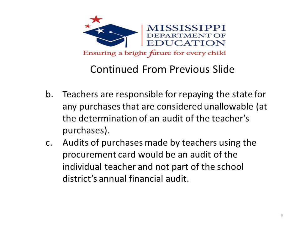 9 Continued From Previous Slide b.Teachers are responsible for repaying the state for any purchases that are considered unallowable (at the determinat