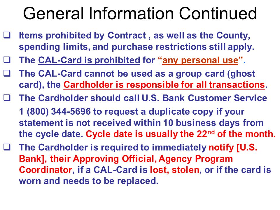 General Information Continued Items prohibited by Contract, as well as the County, spending limits, and purchase restrictions still apply. The CAL-Car