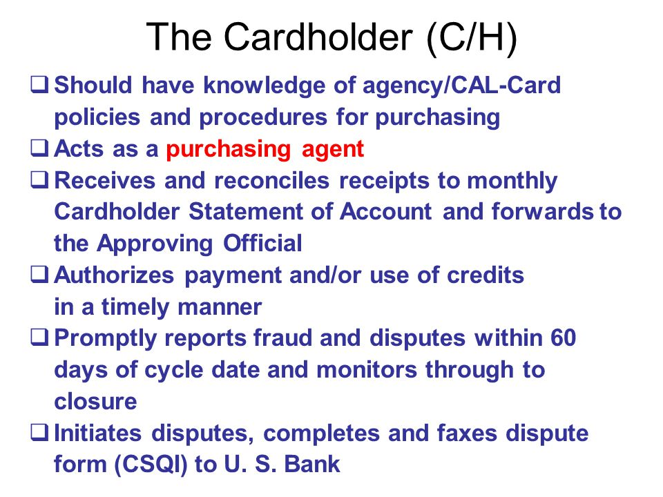 Should have knowledge of agency/CAL-Card policies and procedures for purchasing Acts as a purchasing agent Receives and reconciles receipts to monthly