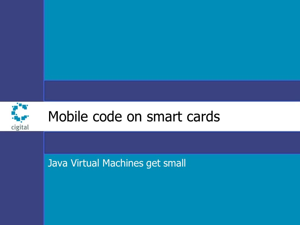 Mobile code on smart cards Java Virtual Machines get small