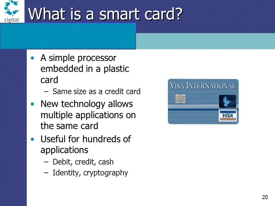 20 What is a smart card.