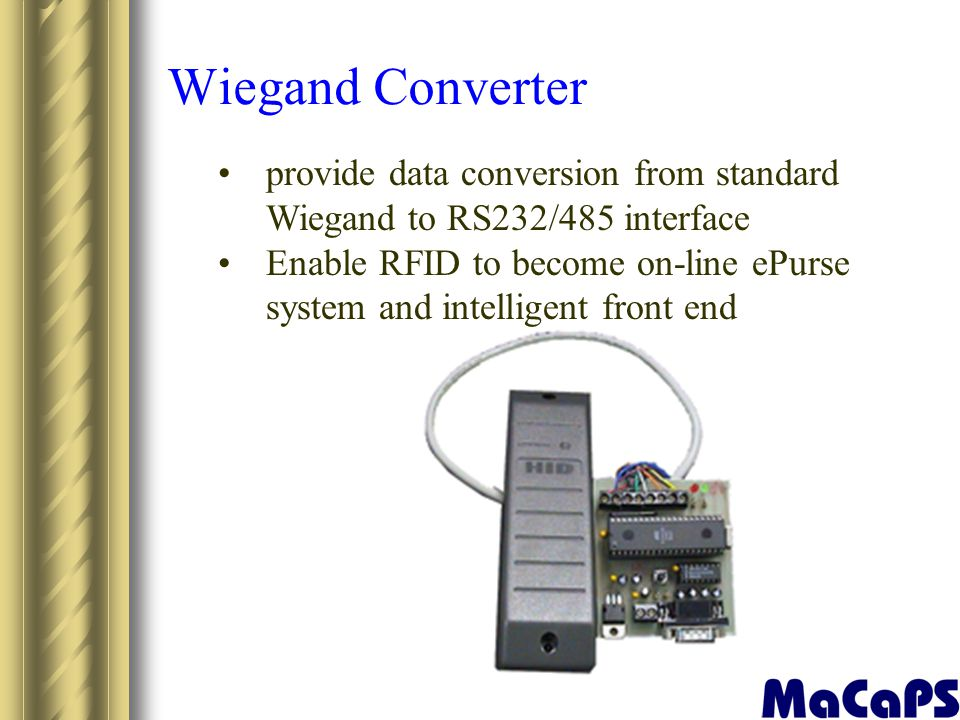 Wiegand Converter provide data conversion from standard Wiegand to RS232/485 interface Enable RFID to become on-line ePurse system and intelligent fro