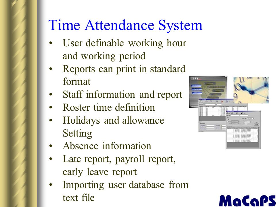 Time Attendance System User definable working hour and working period Reports can print in standard format Staff information and report Roster time de