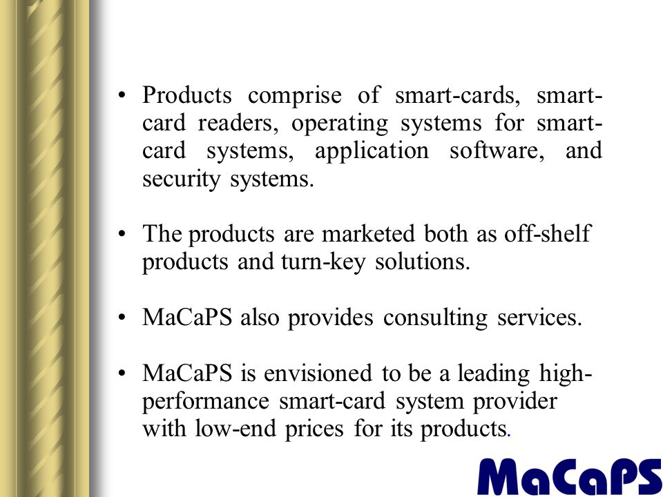 Products comprise of smart-cards, smart- card readers, operating systems for smart- card systems, application software, and security systems. The prod