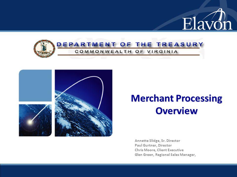 Annette Slidge, Sr. Director Paul Gurtner, Director Chris Moore, Client Executive Glen Green, Regional Sales Manager, Merchant Processing Overview
