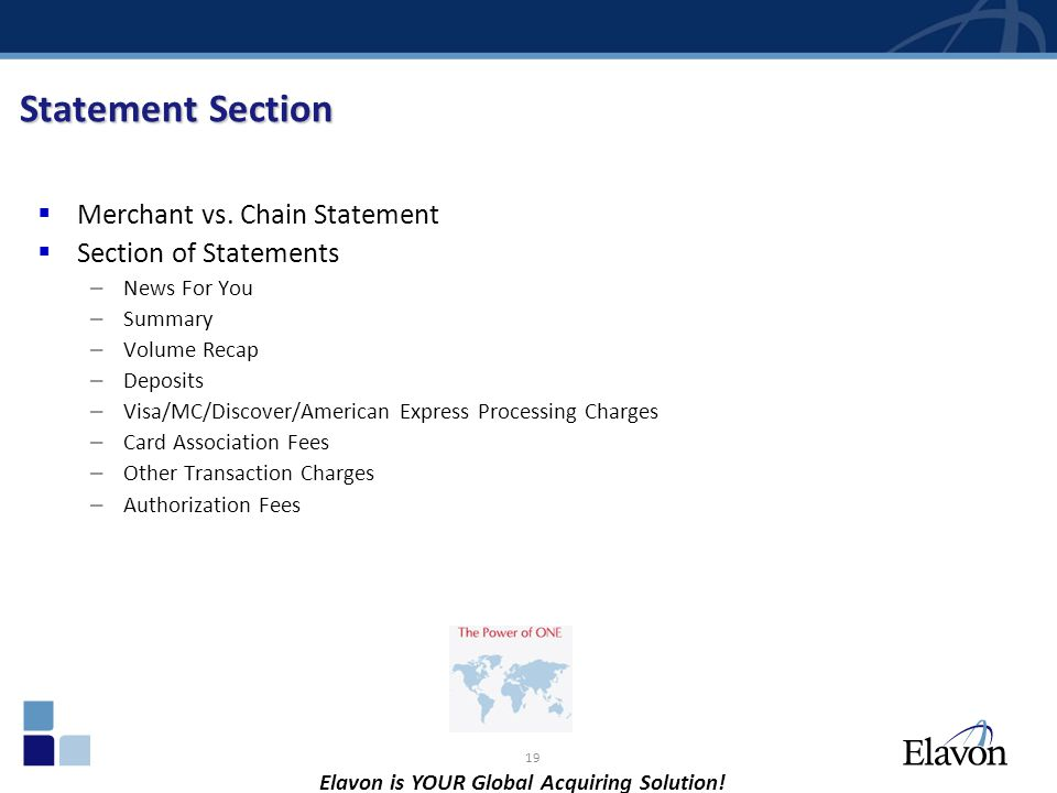 19 Statement Section Merchant vs. Chain Statement Section of Statements – News For You – Summary – Volume Recap – Deposits – Visa/MC/Discover/American
